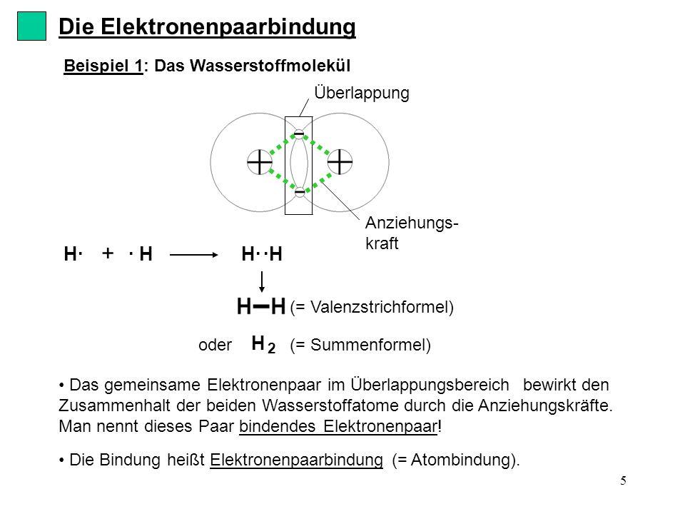 6 Bei der Bildung von Molekülen streben die Atome oft die stabile Edelgas- konfiguration an (= Edelgasregel / Oktettregel).