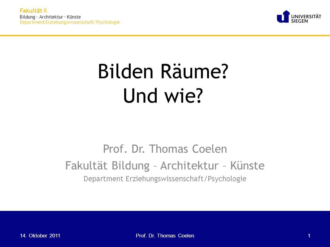 Fakultät II Bildung · Architektur · Künste Department Erziehungswissenschaft/Psychologie Bilden Räume? Und wie? Prof. Dr. Thomas Coelen Fakultät Bildu