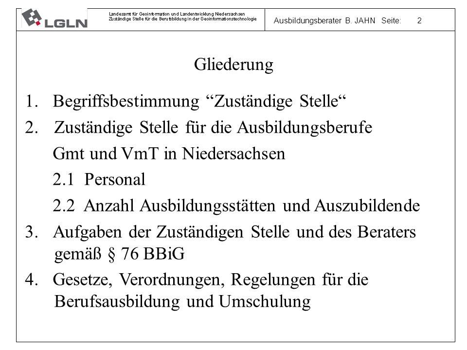 Ausbildungsberater B. JAHN Seite: 2 Gliederung 1. Begriffsbestimmung Zuständige Stelle 2.Zuständige Stelle für die Ausbildungsberufe Gmt und VmT in Ni