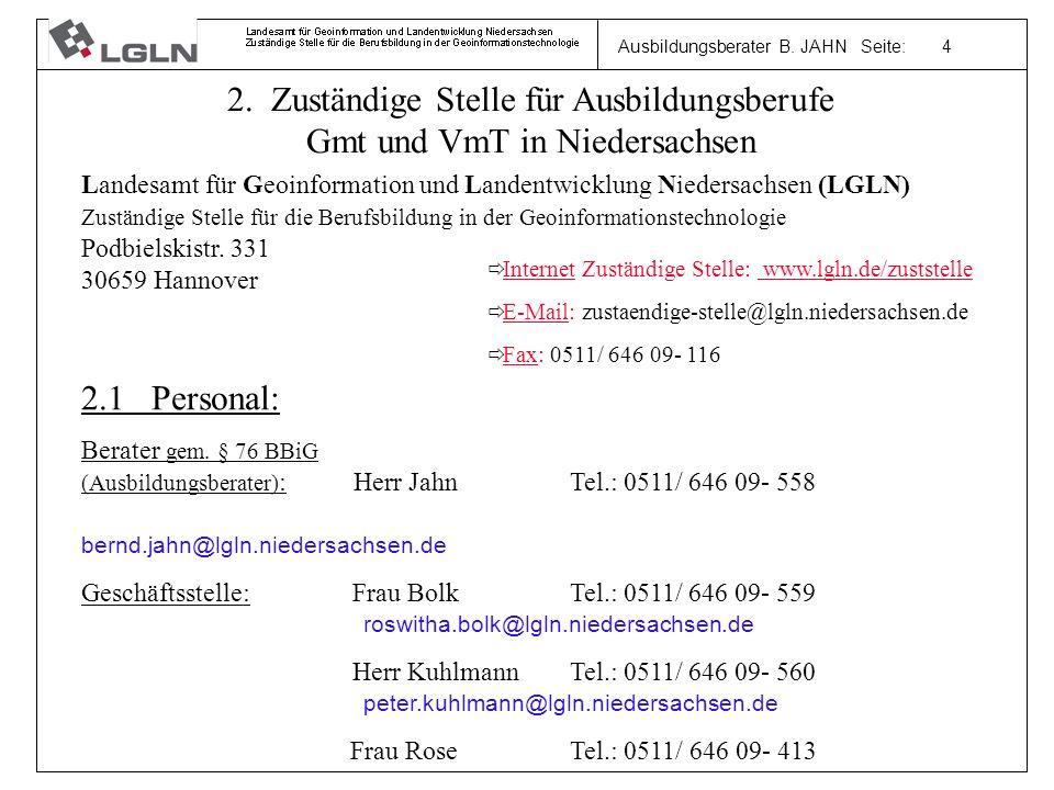 Ausbildungsberater B. JAHN Seite: 4 2. Zuständige Stelle für Ausbildungsberufe Gmt und VmT in Niedersachsen 2.1 Personal: Berater gem. § 76 BBiG (Ausb