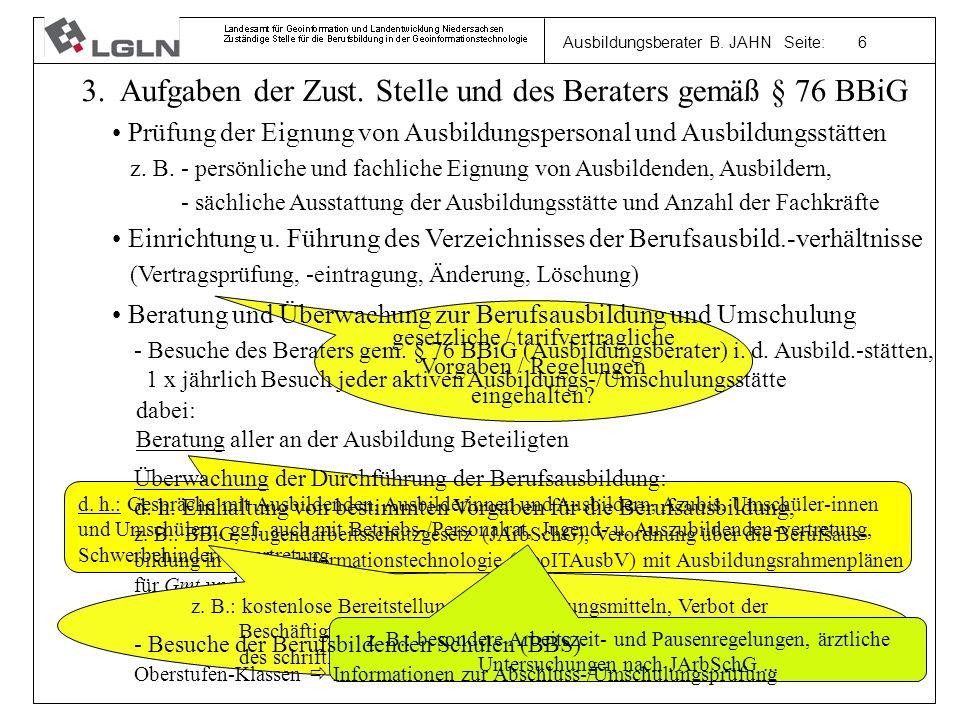 Ausbildungsberater B. JAHN Seite: 6 3. Aufgaben der Zust. Stelle und des Beraters gemäß § 76 BBiG Prüfung der Eignung von Ausbildungspersonal und Ausb