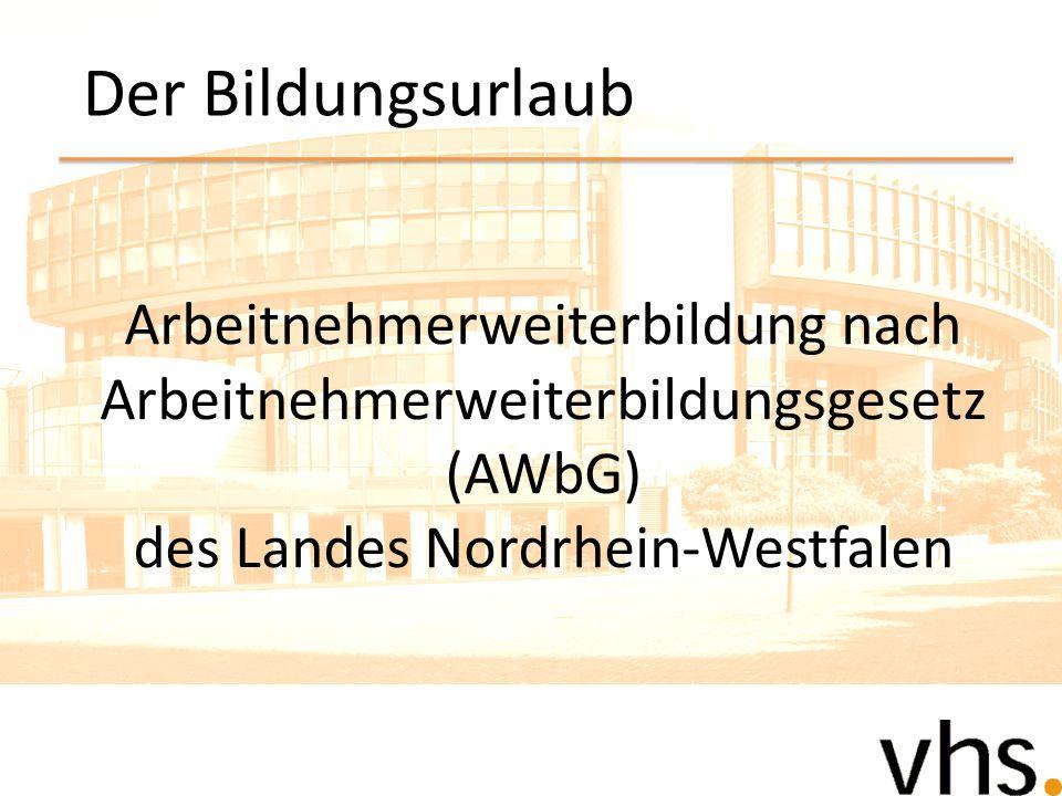 Arbeitnehmerweiterbildung nach Arbeitnehmerweiterbildungsgesetz (AWbG) des Landes Nordrhein-Westfalen Der Bildungsurlaub