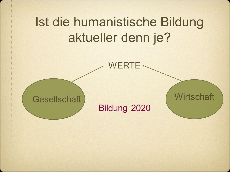 Ist die humanistische Bildung aktueller denn je? Gesellschaft Wirtschaft Bildung 2020 WERTE