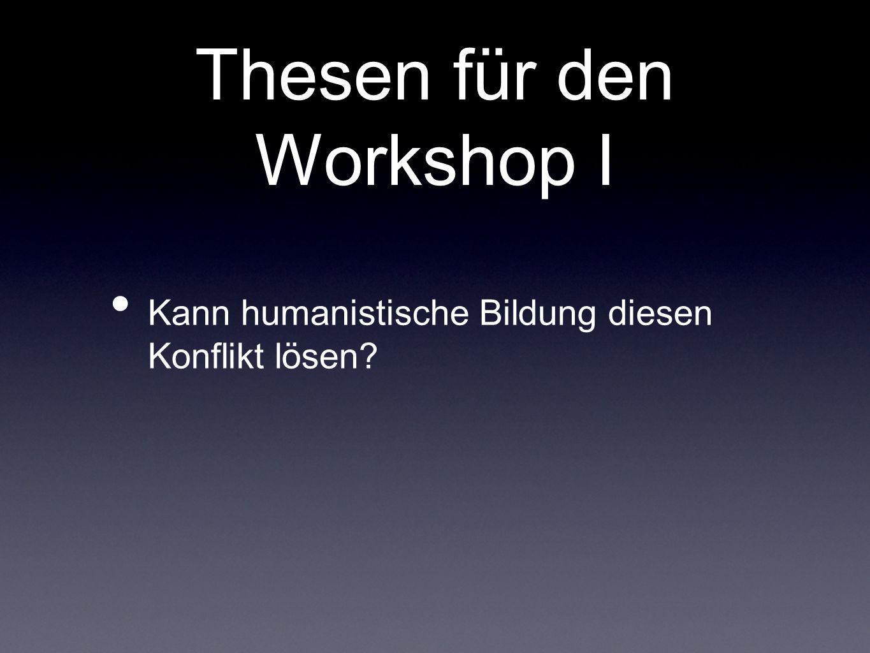 Thesen für den Workshop I Kann humanistische Bildung diesen Konflikt lösen?