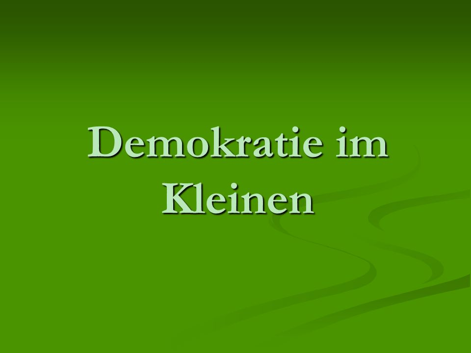 Demokratie im Kleinen