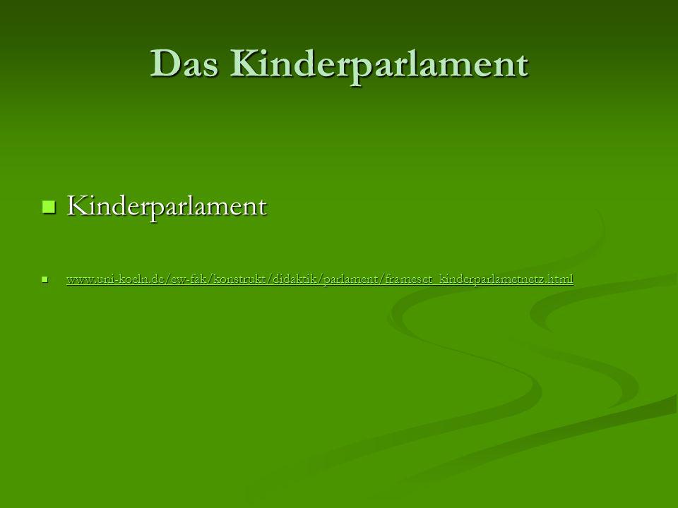 Das Kinderparlament Kinderparlament Kinderparlament www.uni-koeln.de/ew-fak/konstrukt/didaktik/parlament/frameset_kinderparlametnetz.html www.uni-koel