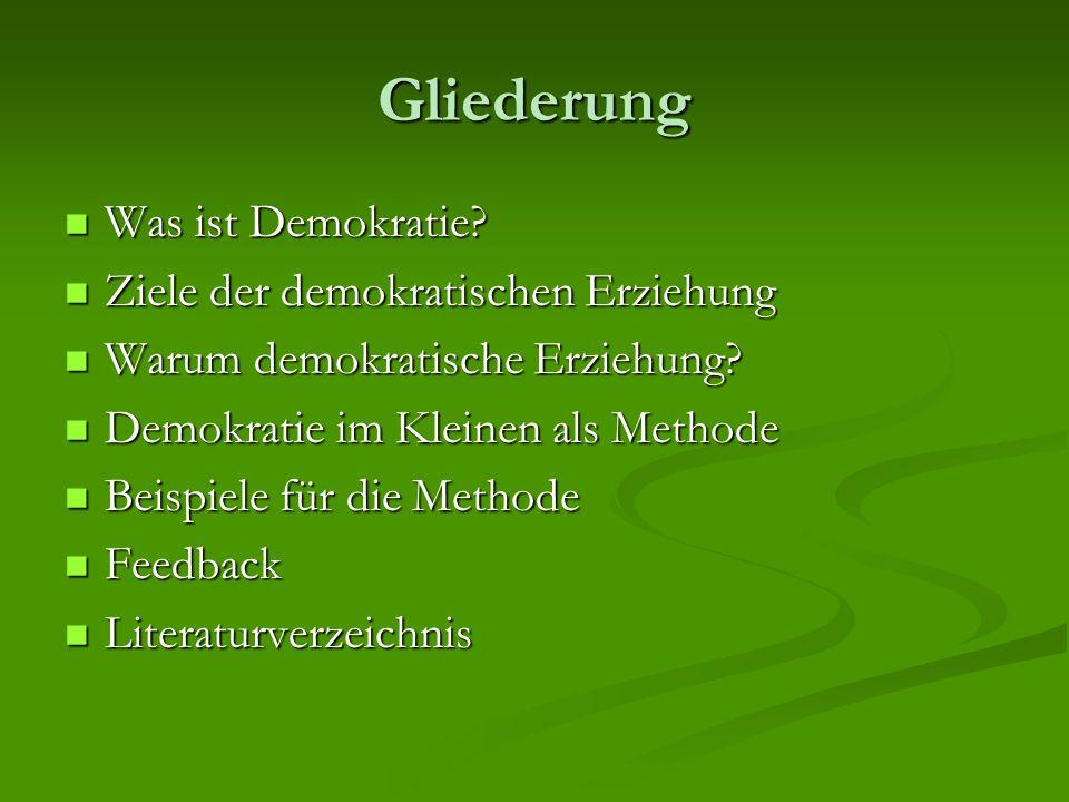 Gliederung Was ist Demokratie? Was ist Demokratie? Ziele der demokratischen Erziehung Ziele der demokratischen Erziehung Warum demokratische Erziehung