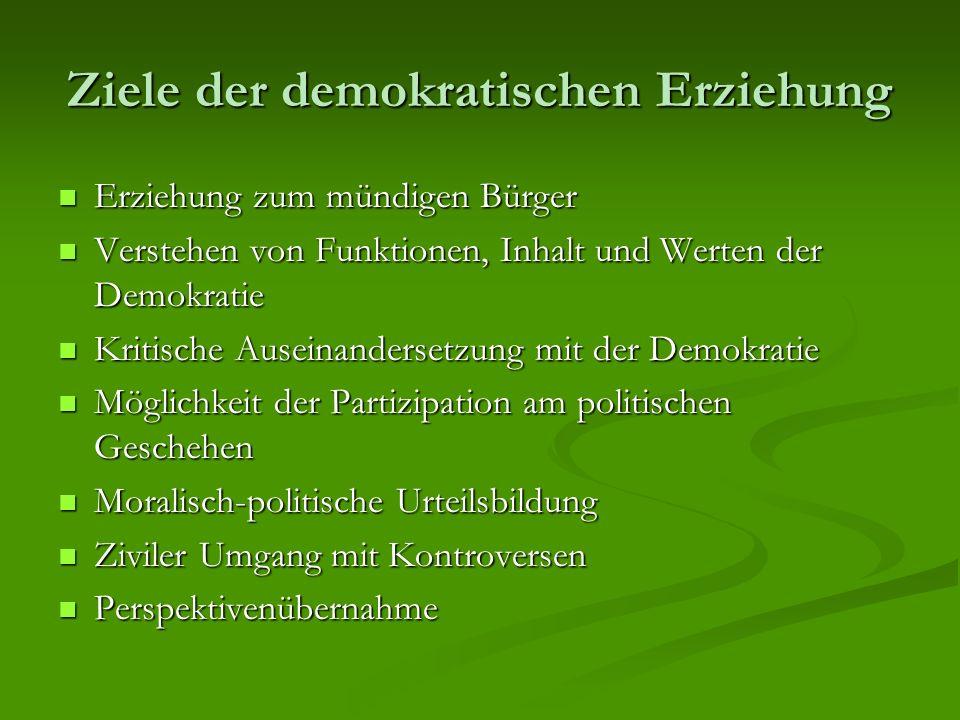 Ziele der demokratischen Erziehung Erziehung zum mündigen Bürger Erziehung zum mündigen Bürger Verstehen von Funktionen, Inhalt und Werten der Demokra