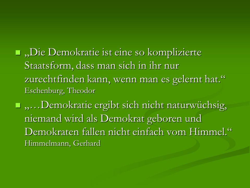 Die Demokratie ist eine so komplizierte Staatsform, dass man sich in ihr nur zurechtfinden kann, wenn man es gelernt hat. Eschenburg, Theodor Die Demo