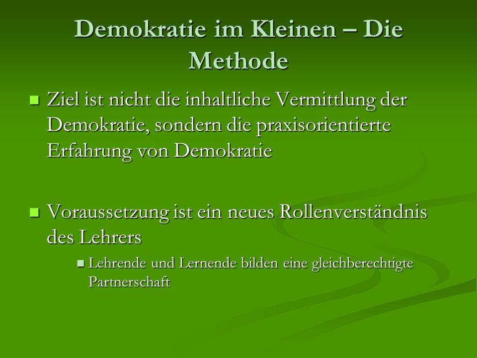 Demokratie im Kleinen – Die Methode Ziel ist nicht die inhaltliche Vermittlung der Demokratie, sondern die praxisorientierte Erfahrung von Demokratie