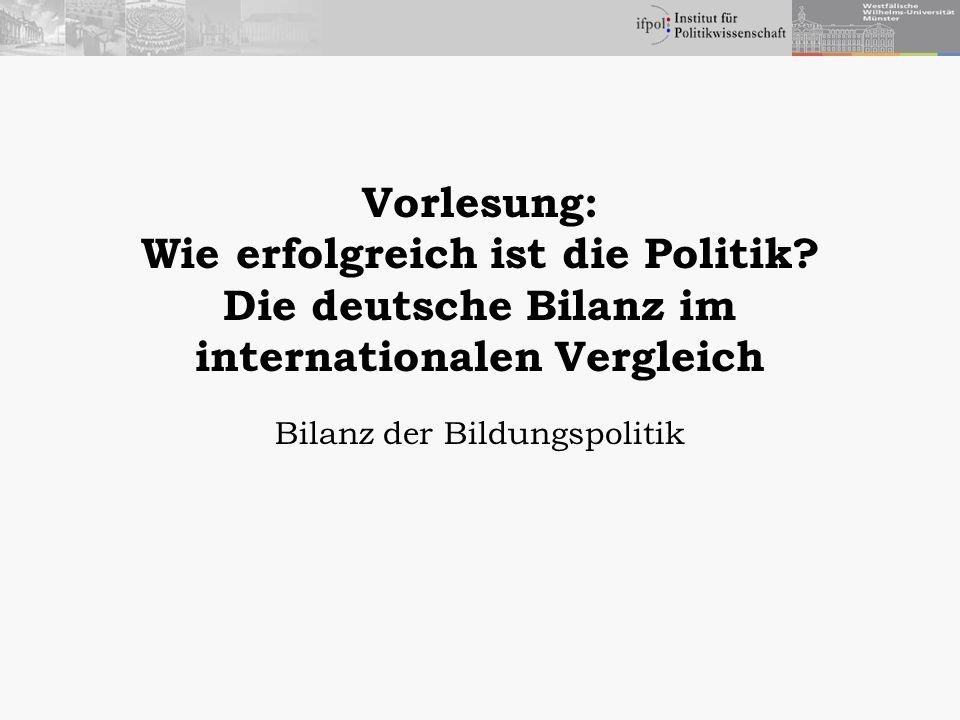 Vorlesung: Wie erfolgreich ist die Politik? Die deutsche Bilanz im internationalen Vergleich Bilanz der Bildungspolitik