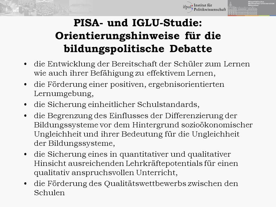 PISA- und IGLU-Studie: Orientierungshinweise für die bildungspolitische Debatte die Entwicklung der Bereitschaft der Schüler zum Lernen wie auch ihrer Befähigung zu effektivem Lernen, die Förderung einer positiven, ergebnisorientierten Lernumgebung, die Sicherung einheitlicher Schulstandards, die Begrenzung des Einflusses der Differenzierung der Bildungssysteme vor dem Hintergrund sozioökonomischer Ungleichheit und ihrer Bedeutung für die Ungleichheit der Bildungssysteme, die Sicherung eines in quantitativer und qualitativer Hinsicht ausreichenden Lehrkräftepotentials für einen qualitativ anspruchsvollen Unterricht, die Förderung des Qualitätswettbewerbs zwischen den Schulen
