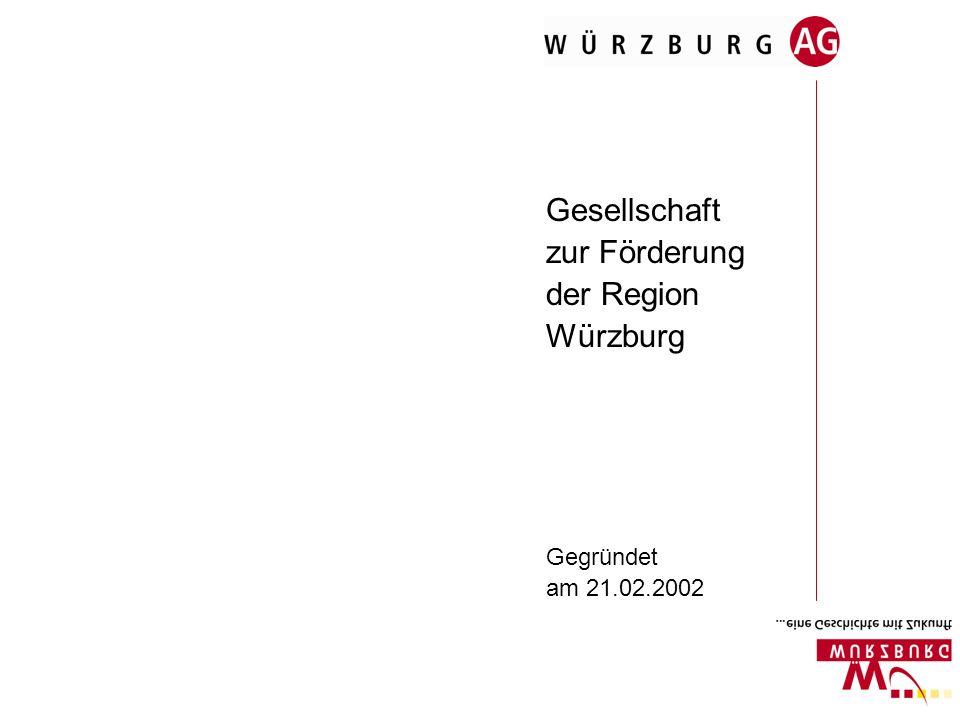 Gesellschaft zur Förderung der Region Würzburg Gegründet am 21.02.2002