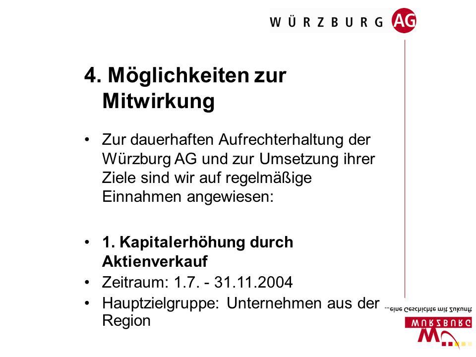 4. Möglichkeiten zur Mitwirkung Zur dauerhaften Aufrechterhaltung der Würzburg AG und zur Umsetzung ihrer Ziele sind wir auf regelmäßige Einnahmen ang