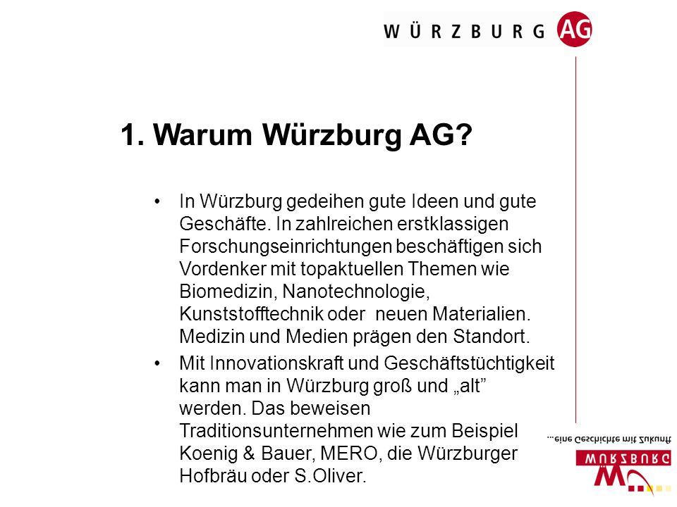 1. Warum Würzburg AG? In Würzburg gedeihen gute Ideen und gute Geschäfte. In zahlreichen erstklassigen Forschungseinrichtungen beschäftigen sich Vorde
