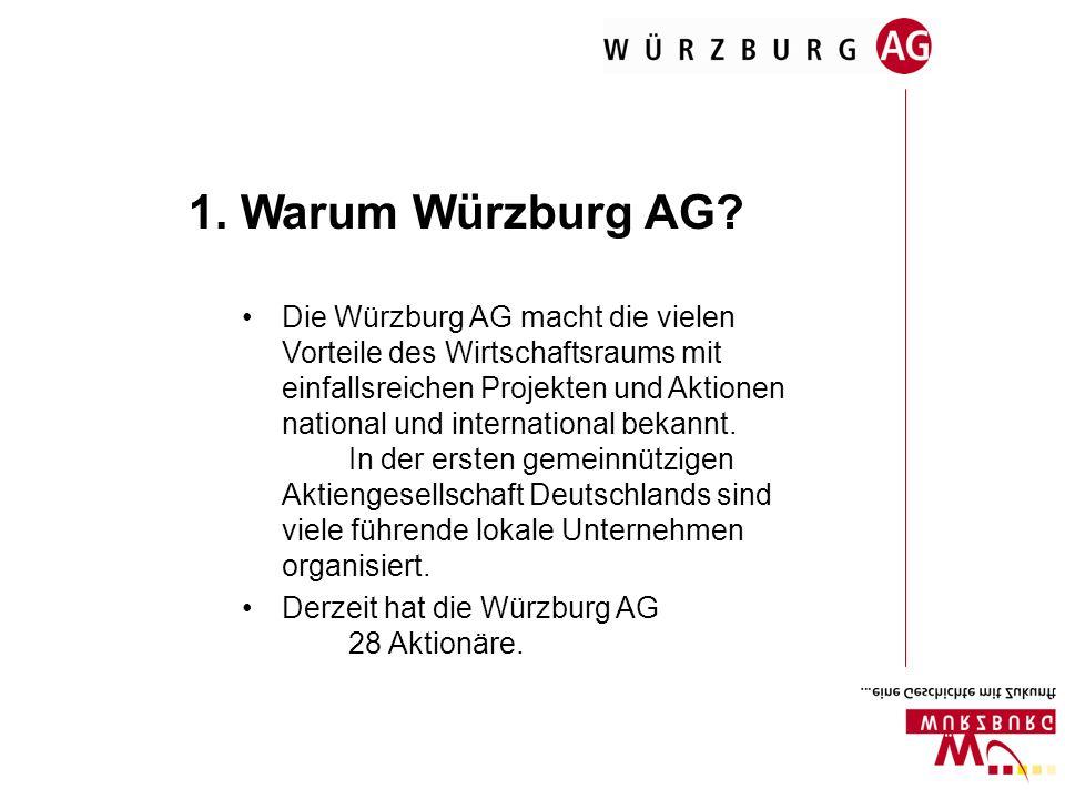 1. Warum Würzburg AG? Die Würzburg AG macht die vielen Vorteile des Wirtschaftsraums mit einfallsreichen Projekten und Aktionen national und internati