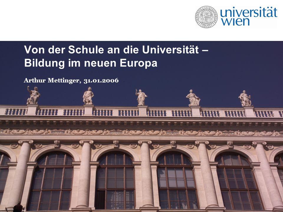 Von der Schule an die Universität – Bildung im neuen Europa Arthur Mettinger, 31.01.2006