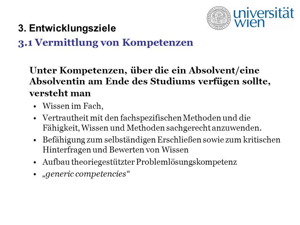 3. Entwicklungsziele 3.1 Vermittlung von Kompetenzen Unter Kompetenzen, über die ein Absolvent/eine Absolventin am Ende des Studiums verfügen sollte,