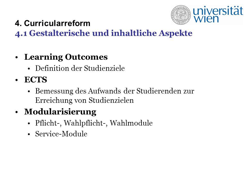 4. Curricularreform 4.1 Gestalterische und inhaltliche Aspekte Learning Outcomes Definition der Studienziele ECTS Bemessung des Aufwands der Studieren