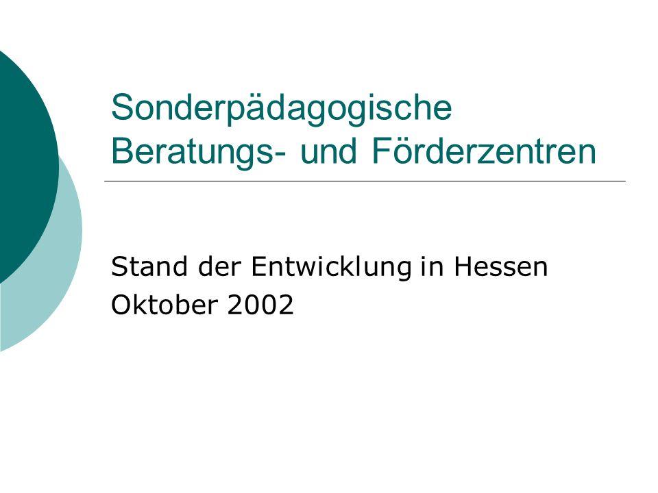 Sonderpädagogische Beratungs- und Förderzentren Stand der Entwicklung in Hessen Oktober 2002