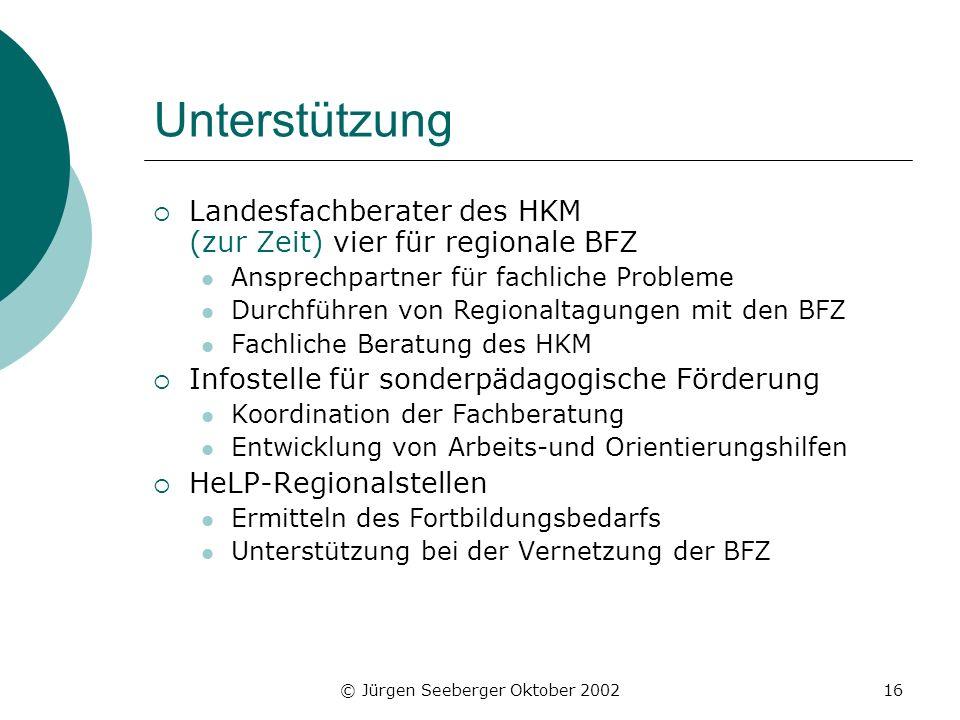© Jürgen Seeberger Oktober 200216 Unterstützung Landesfachberater des HKM (zur Zeit) vier für regionale BFZ Ansprechpartner für fachliche Probleme Dur