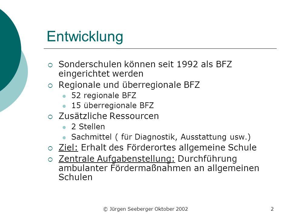 © Jürgen Seeberger Oktober 20022 Entwicklung Sonderschulen können seit 1992 als BFZ eingerichtet werden Regionale und überregionale BFZ 52 regionale B