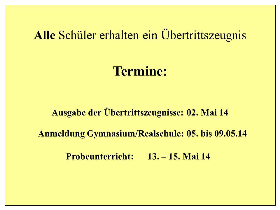 Alle Schüler erhalten ein Übertrittszeugnis Ausgabe der Übertrittszeugnisse: 02. Mai 14 Probeunterricht: 13. – 15. Mai 14 Anmeldung Gymnasium/Realschu