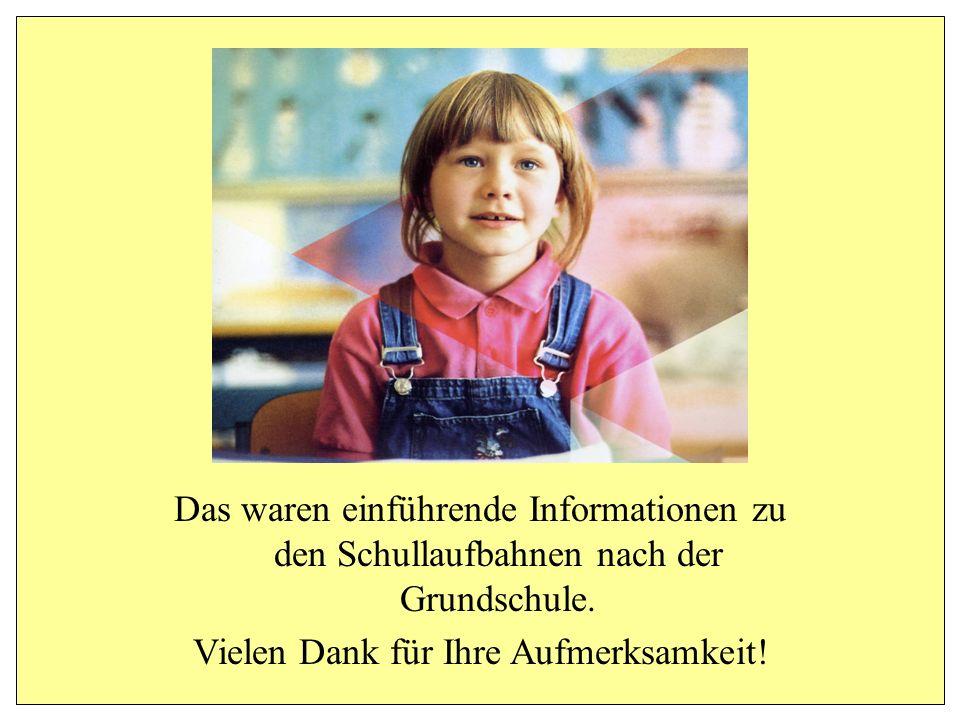 Das waren einführende Informationen zu den Schullaufbahnen nach der Grundschule. Vielen Dank für Ihre Aufmerksamkeit!