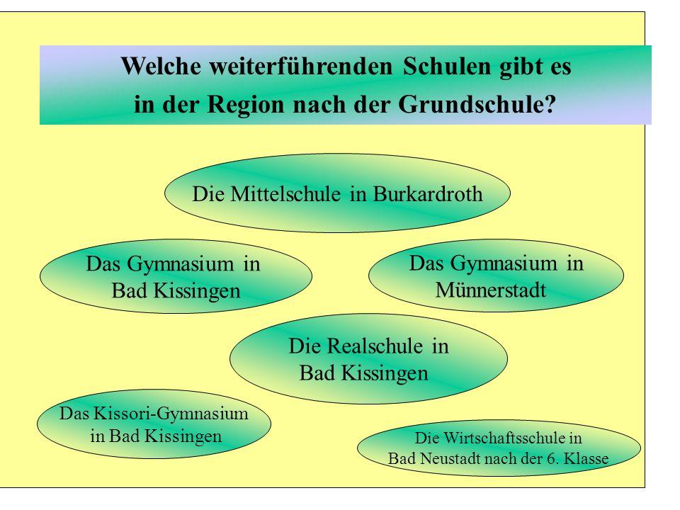Welche weiterführenden Schulen gibt es in der Region nach der Grundschule? Die Mittelschule in Burkardroth Das Gymnasium in Münnerstadt Das Gymnasium