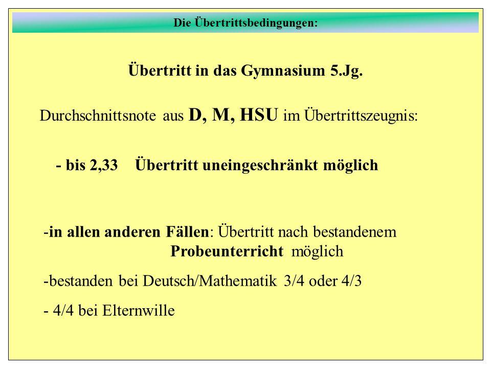 Übertritt in das Gymnasium 5.Jg. Durchschnittsnote aus D, M, HSU im Übertrittszeugnis: - bis 2,33 Übertritt uneingeschränkt möglich -in allen anderen