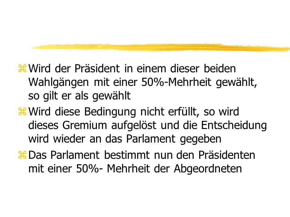 zWird der Präsident in einem dieser beiden Wahlgängen mit einer 50%-Mehrheit gewählt, so gilt er als gewählt zWird diese Bedingung nicht erfüllt, so w