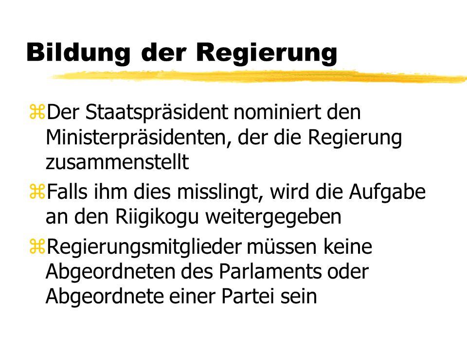 Bildung der Regierung zDer Staatspräsident nominiert den Ministerpräsidenten, der die Regierung zusammenstellt zFalls ihm dies misslingt, wird die Auf