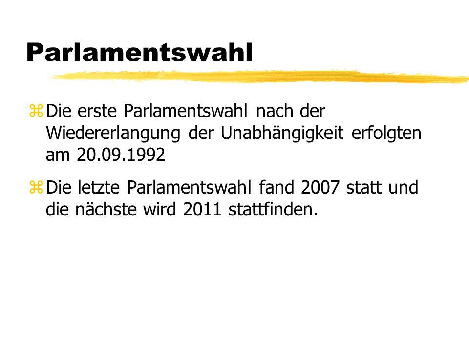 Parlamentswahl zDie erste Parlamentswahl nach der Wiedererlangung der Unabhängigkeit erfolgten am 20.09.1992 zDie letzte Parlamentswahl fand 2007 stat