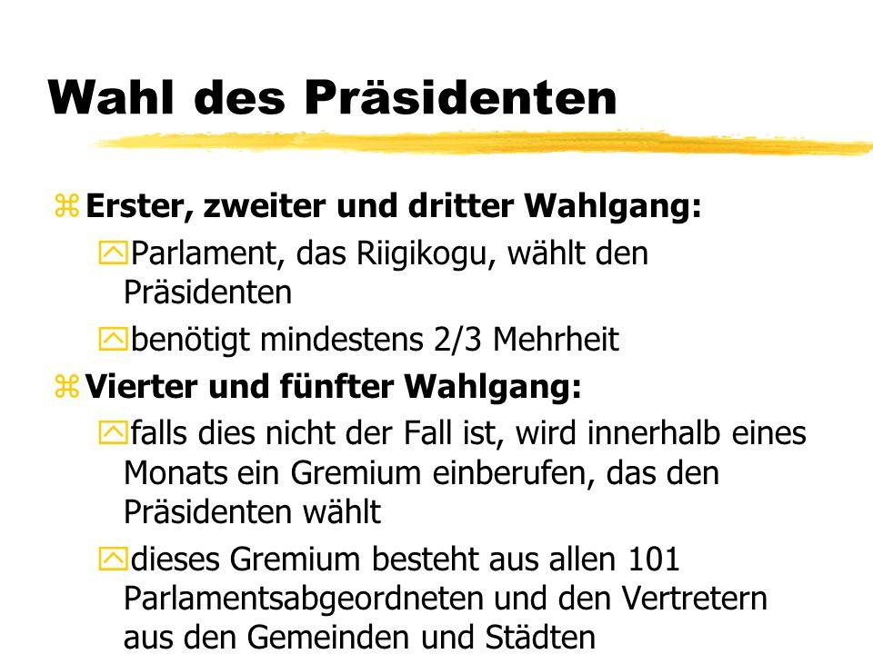 Wahl des Präsidenten zErster, zweiter und dritter Wahlgang: yParlament, das Riigikogu, wählt den Präsidenten ybenötigt mindestens 2/3 Mehrheit zVierte
