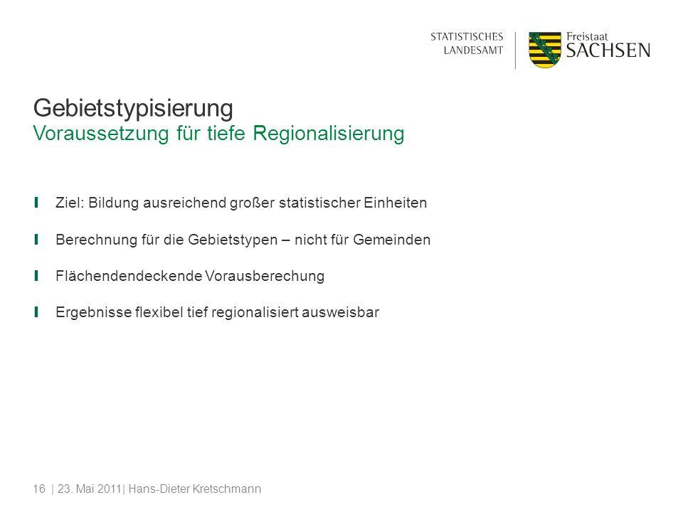 | 23. Mai 2011| Hans-Dieter Kretschmann16 Gebietstypisierung Ziel: Bildung ausreichend großer statistischer Einheiten Berechnung für die Gebietstypen