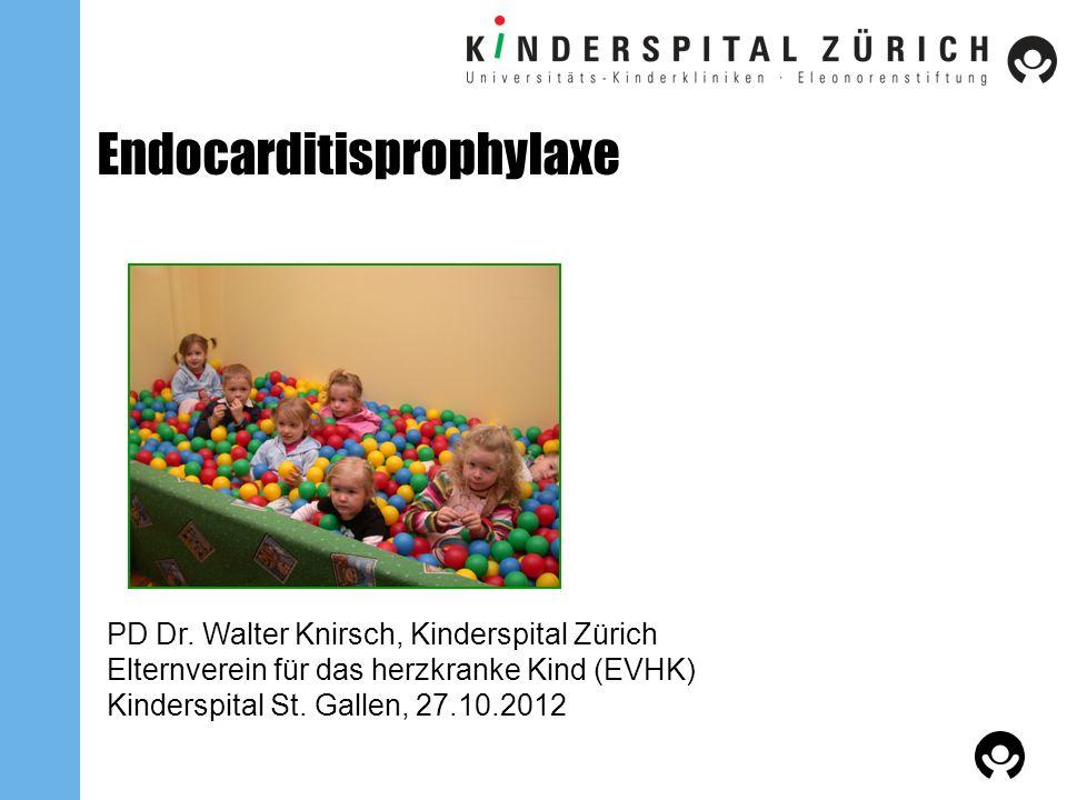 Endocarditisprophylaxe PD Dr. Walter Knirsch, Kinderspital Zürich Elternverein für das herzkranke Kind (EVHK) Kinderspital St. Gallen, 27.10.2012