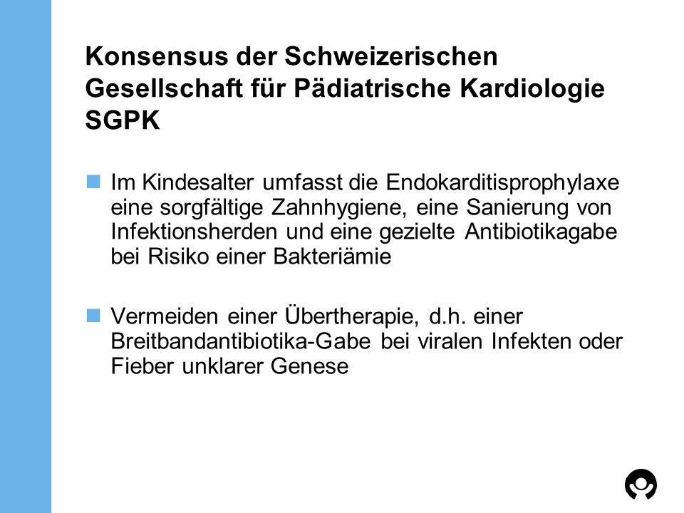 Konsensus der Schweizerischen Gesellschaft für Pädiatrische Kardiologie SGPK Im Kindesalter umfasst die Endokarditisprophylaxe eine sorgfältige Zahnhy