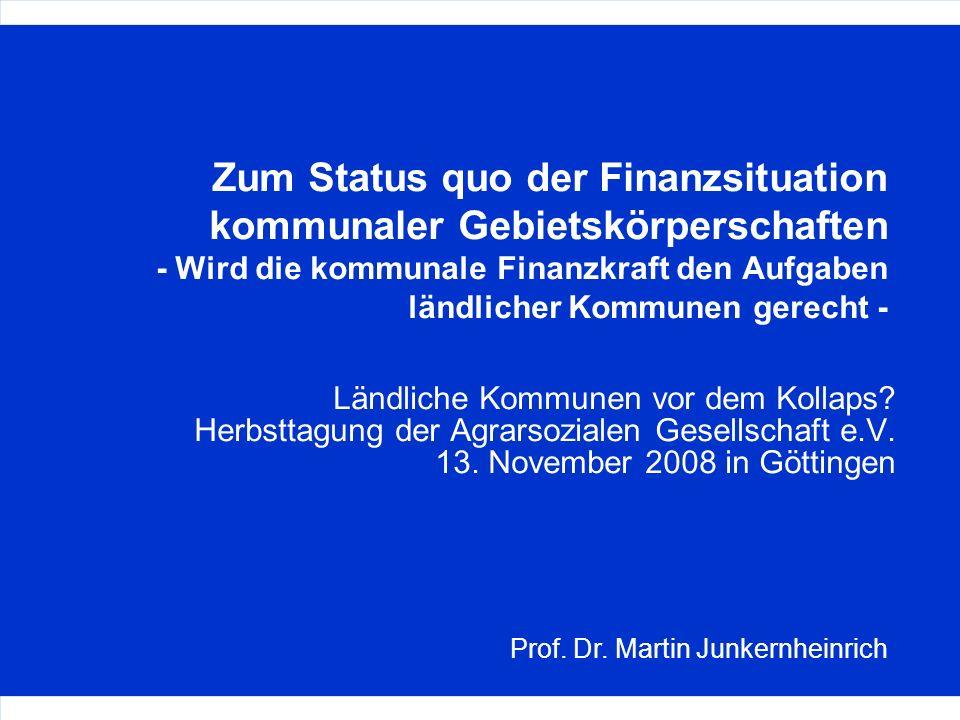 Prof. Dr. Martin Junkernheinrich Zum Status quo der Finanzsituation kommunaler Gebietskörperschaften - Wird die kommunale Finanzkraft den Aufgaben län