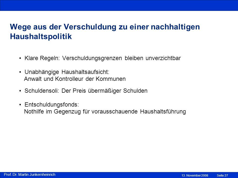 Prof. Dr. Martin Junkernheinrich Wege aus der Verschuldung zu einer nachhaltigen Haushaltspolitik Klare Regeln: Verschuldungsgrenzen bleiben unverzich
