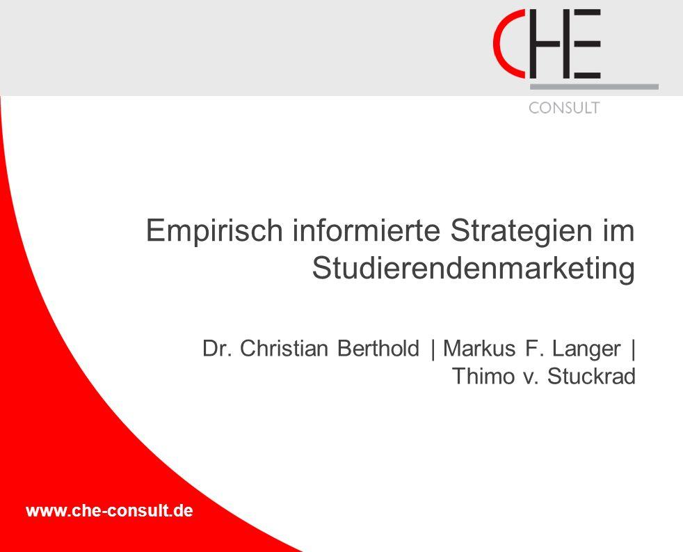 www.che-consult.de Empirisch informierte Strategien im Studierendenmarketing Dr. Christian Berthold | Markus F. Langer | Thimo v. Stuckrad