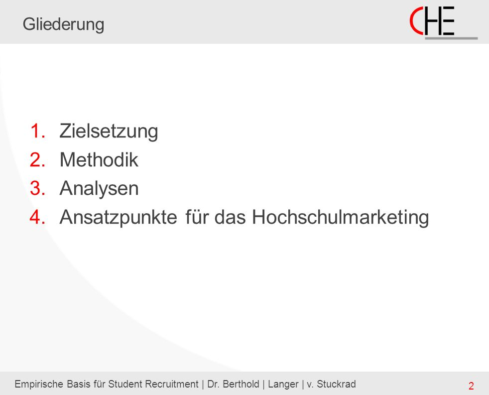 Empirische Basis für Student Recruitment | Dr. Berthold | Langer | v. Stuckrad 2 Gliederung 1.Zielsetzung 2.Methodik 3.Analysen 4.Ansatzpunkte für das