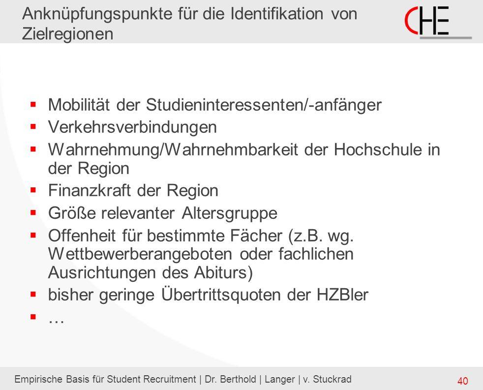 Empirische Basis für Student Recruitment | Dr. Berthold | Langer | v. Stuckrad 40 Anknüpfungspunkte für die Identifikation von Zielregionen Mobilität
