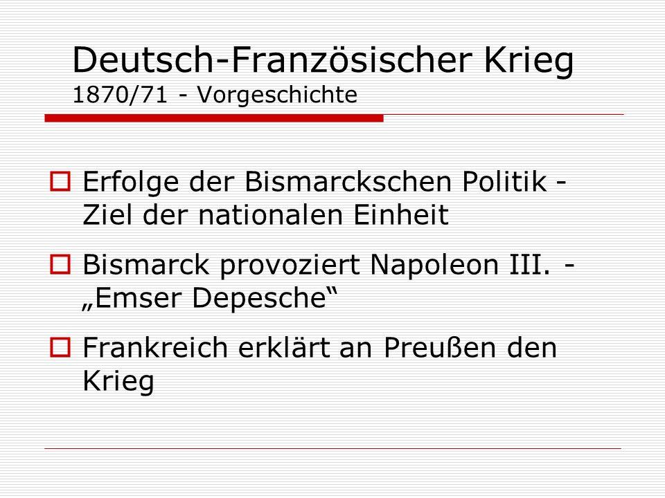 Deutsch-Französischer Krieg 1870/71 - Vorgeschichte Erfolge der Bismarckschen Politik - Ziel der nationalen Einheit Bismarck provoziert Napoleon III.