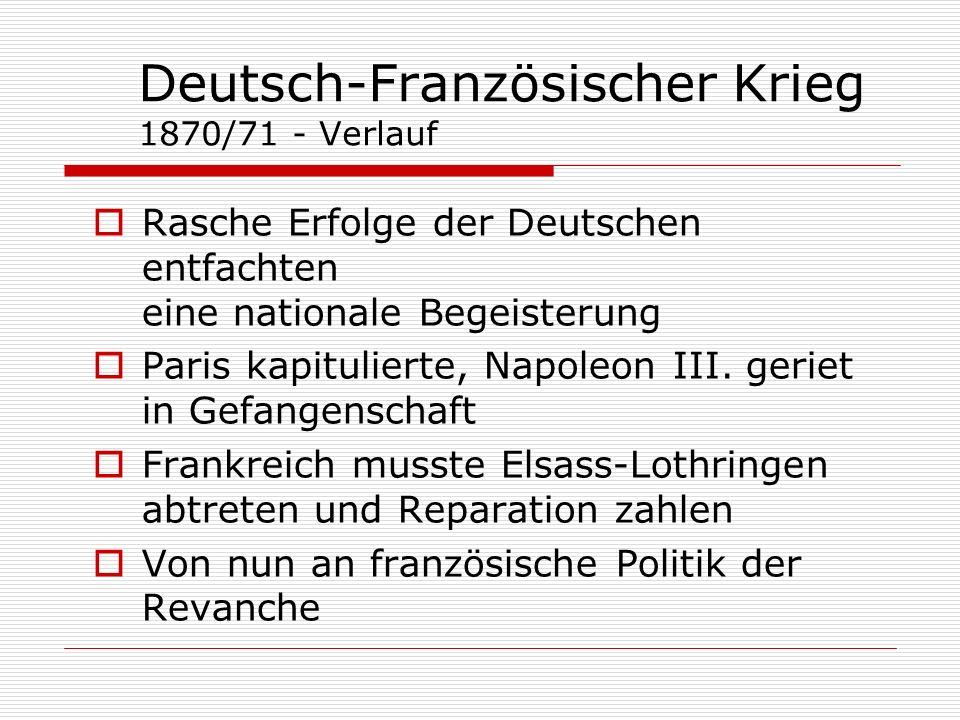 Deutsch-Französischer Krieg 1870/71 - Verlauf Rasche Erfolge der Deutschen entfachten eine nationale Begeisterung Paris kapitulierte, Napoleon III. ge