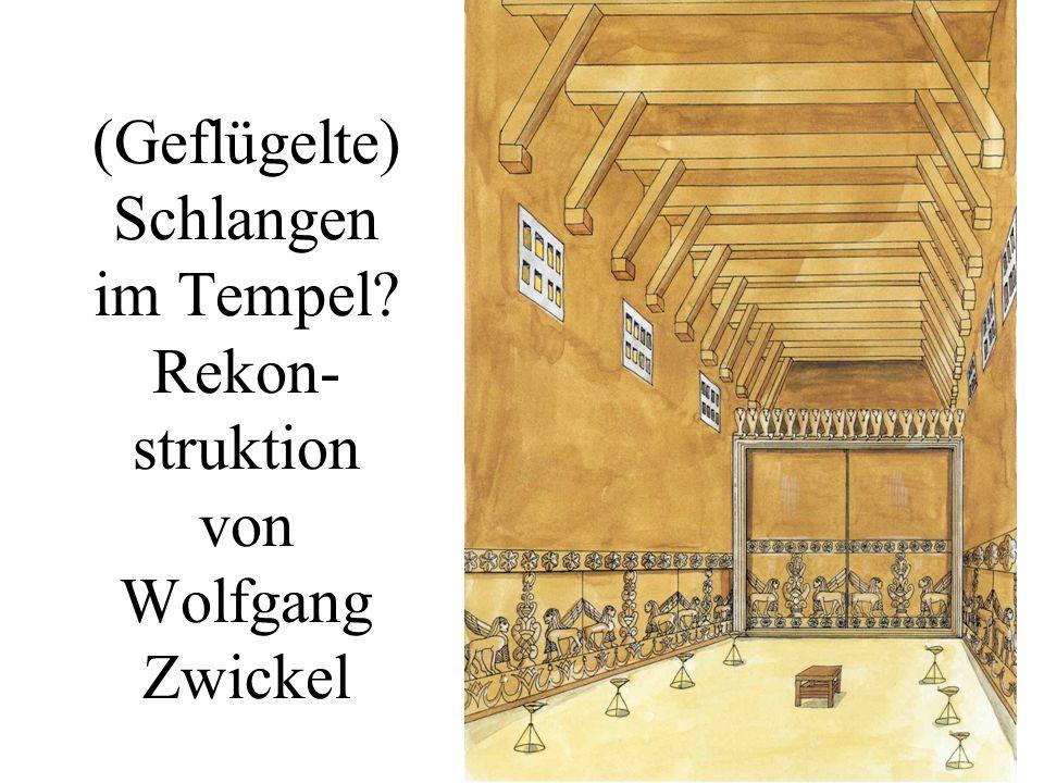 (Geflügelte) Schlangen im Tempel? Rekon- struktion von Wolfgang Zwickel