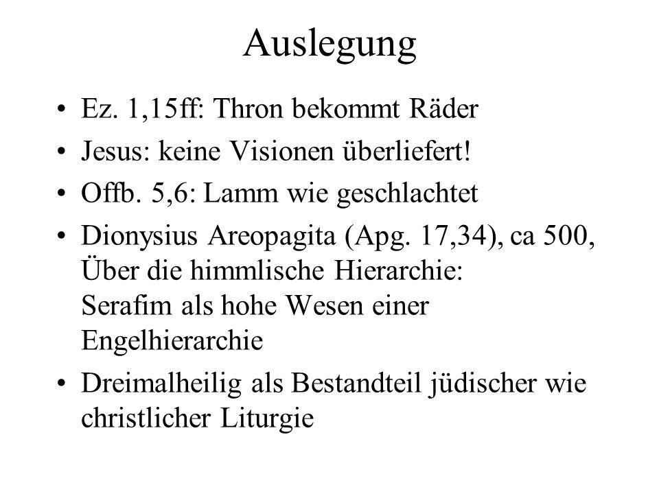 Auslegung Ez. 1,15ff: Thron bekommt Räder Jesus: keine Visionen überliefert! Offb. 5,6: Lamm wie geschlachtet Dionysius Areopagita (Apg. 17,34), ca 50