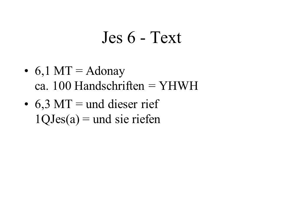 Jes 6 - Text 6,1 MT = Adonay ca. 100 Handschriften = YHWH 6,3 MT = und dieser rief 1QJes(a) = und sie riefen