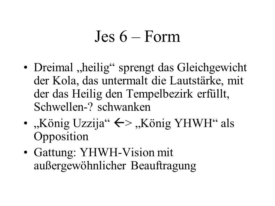 Jes 6 – Form Dreimal heilig sprengt das Gleichgewicht der Kola, das untermalt die Lautstärke, mit der das Heilig den Tempelbezirk erfüllt, Schwellen-?