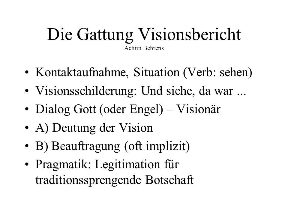 Die Gattung Visionsbericht Achim Behrens Kontaktaufnahme, Situation (Verb: sehen) Visionsschilderung: Und siehe, da war... Dialog Gott (oder Engel) –