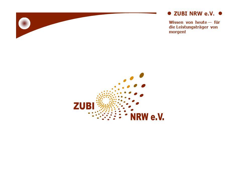 ZUBI NRW e.V. Wissen von heute für die Leistungsträger von morgen!